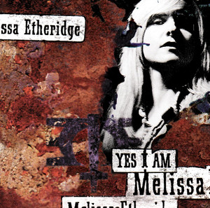 Yes I Am - Melissa Etheridge