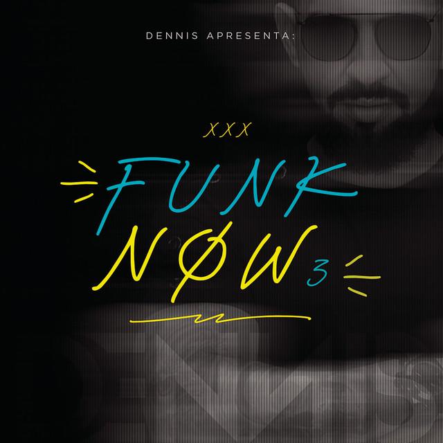 Dennis DJ Apresenta: Funk Now! Vol. 3