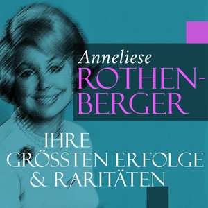 Anneliese Rothenberger: Ihre größten Erfolge und Raritäten album