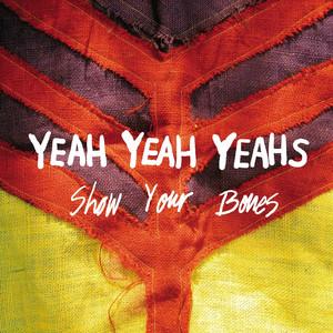 Show Your Bones - Yeah Yeah Yeahs