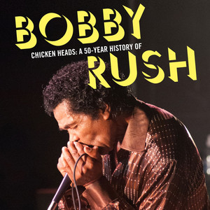Chicken Heads: A 50-Year History Of Bobby Rush album