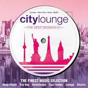 City Lounge - The Deep Session (The Finest Music Selection: Deep House, Trip Hop, Downtempo, Cool Tempo, Lounge, Electro) album