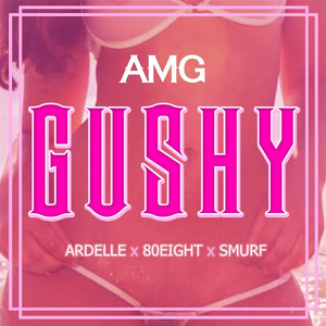 Gushy (feat. Ardelle, 80Eight & Smurf)