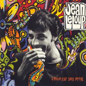 L'amour Est Sans Pitié - Jean Leloup