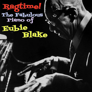 Ragtime! The Fabulous Piano Of Eubie Blake, Volume 1