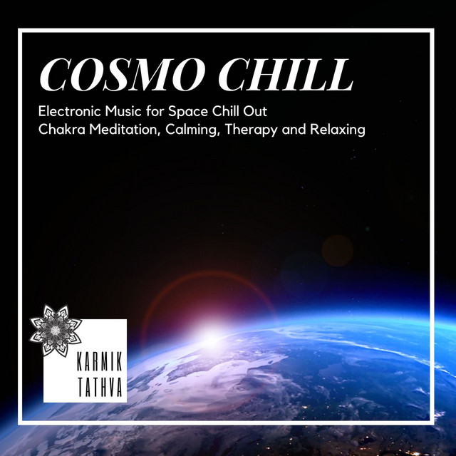 Cosmo Chill (Electronic Music For Space Chill Out, Chakra Meditation