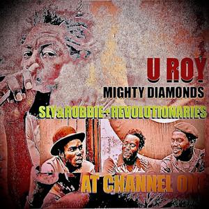 U-Roy Meets Mighty Diamonds at Channel 1 with Sly & Robbie & The Revolutionaries