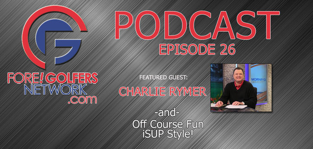 Fore Golfers Network 26 - Charlie Rymer PGA Preview and More