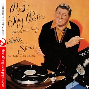 P.S. Tony Pastor Plays And Sings Artie Shaw (Digitally Remastered) album