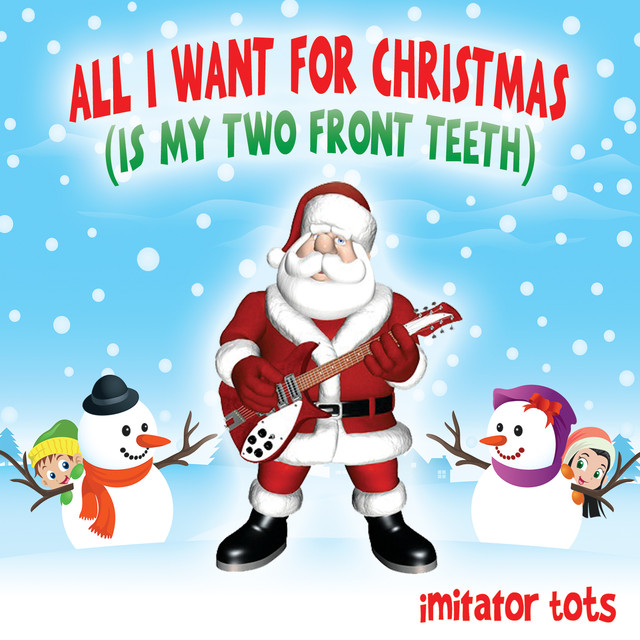 more by imitator tots - All I Want For Christmas Is My Two Front Teeth