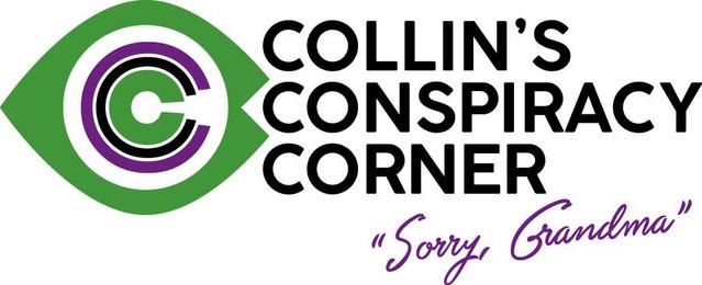 Collin's Conspiracy Corner