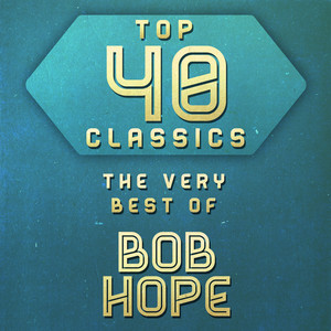 Top 40 Classics - The Very Best of Bob Hope