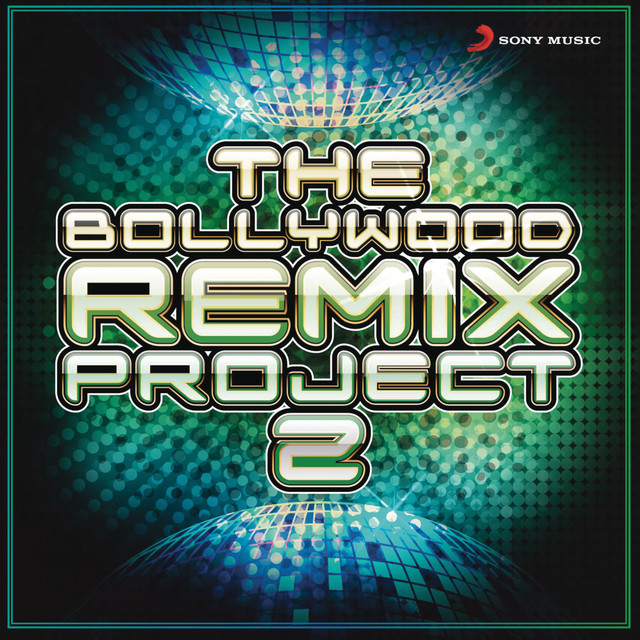 The Bollywood Remix Project, 2 by Various Artists on Spotify