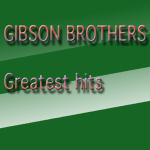 Gibson Brothers Greatest Hits (Greatest Hits) album