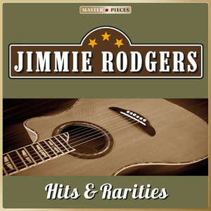Masterpieces Presents Jimmie Rodgers: Hits & Rarities (40 Country Songs) album