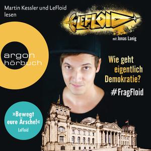 LeFloid: Wie geht eigentlich Demokratie #FragFloid (Autorisierte Lesefassung) Audiobook