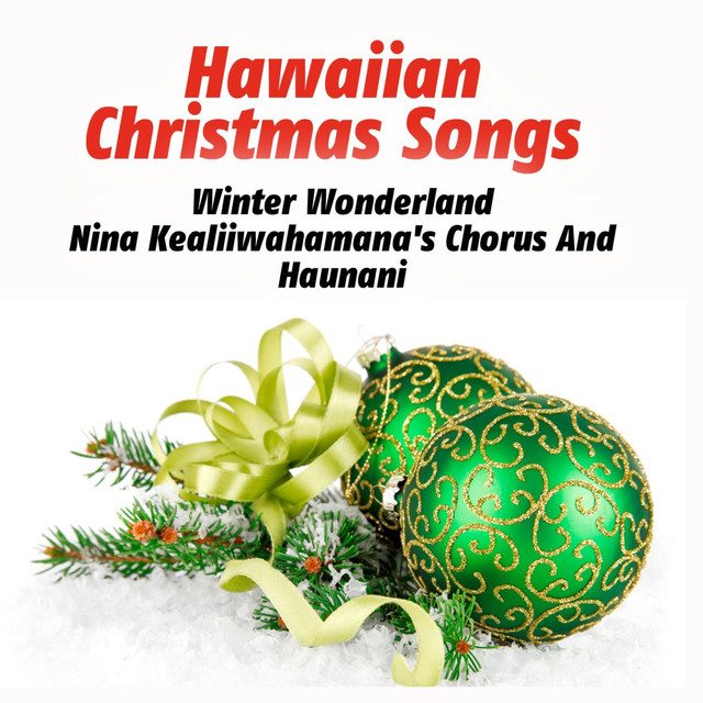 Hawaiian Christmas Songs by Nina Kealiiwahamana's Chorus And Haunani on Spotify