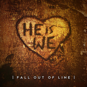 Fall out of Line - He Is We