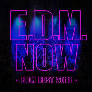 E.D.M. NOW - EDM BEST 2018 - album