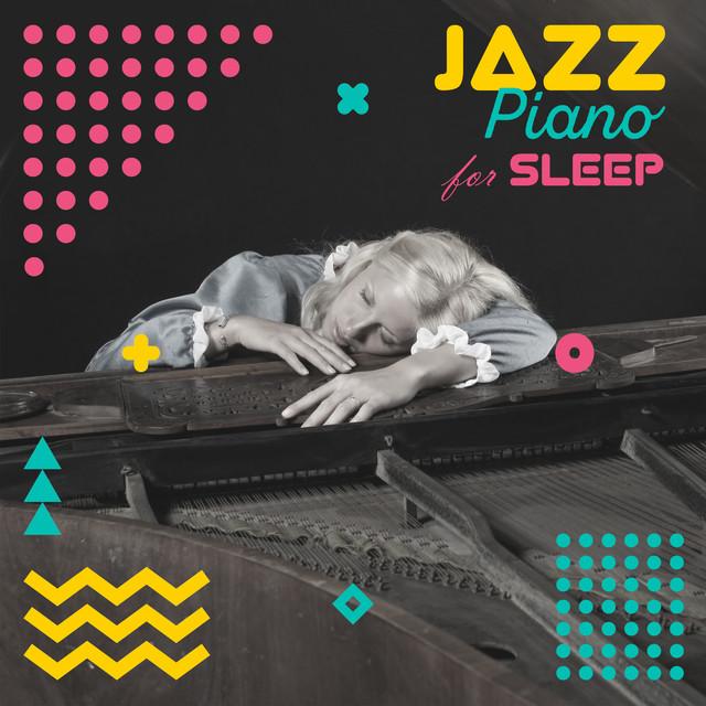 Jazz Piano for Sleep (Relaxing & Smooth Music, Babies Sleeping Piano