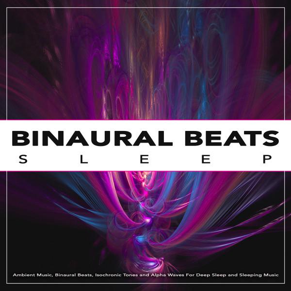 Binaural Sleep: Ambient Music, Binaural Beats, Isochronic Tones and