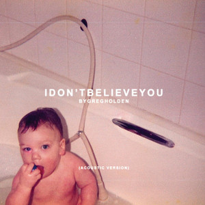 I Don't Believe You  - Greg Holden