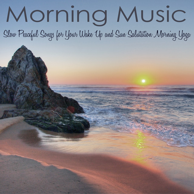 Morning Music Slow Peaceful Songs For Your Wake Up And Sun Salutation Yoga By Meditation Relax Club On Spotify
