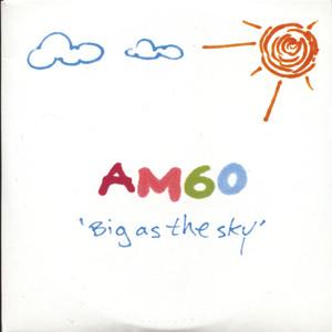 Big As the Sky - AM60