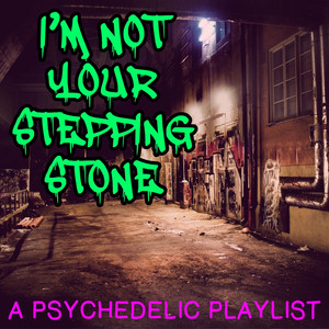 I'm Not Your Stepping Stone: A Psychedelic Playlist
