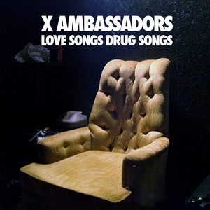 Love Songs Drug Songs - X Ambassadors