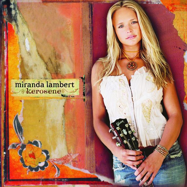 Kerosene a song by miranda lambert on spotify for Miranda lambert the weight of these wings songs
