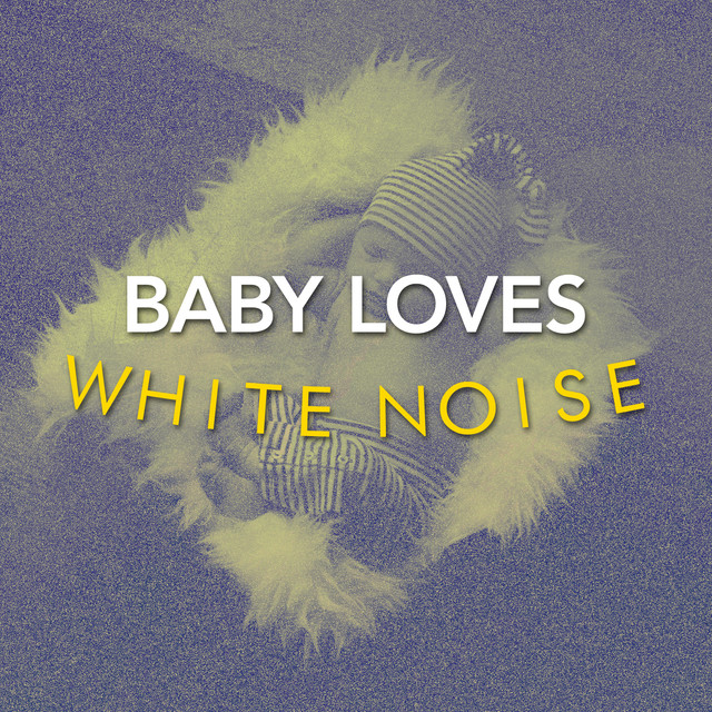 Baby Loves White Noise