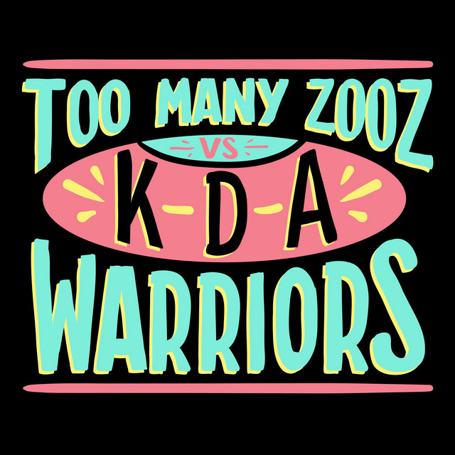 Too Many Zooz vs KDA - Warriors