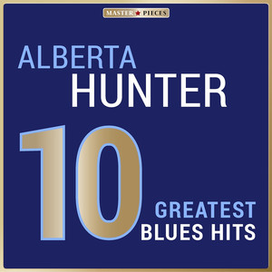 Masterpieces Presents Alberta Hunter: 10 Greatest Blues Hits