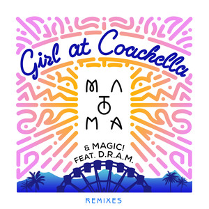 Girl At Coachella (with Matoma & MAGIC! feat. DRAM) [Remixes]