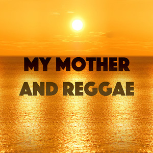 My Mother And Reggae