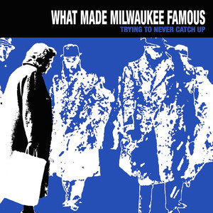 Trying To Never Catch Up - What Made Milwaukee Famous