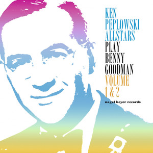 Ken Peplowski Allstars Play Benny Goodman, Vol. 1 & 2