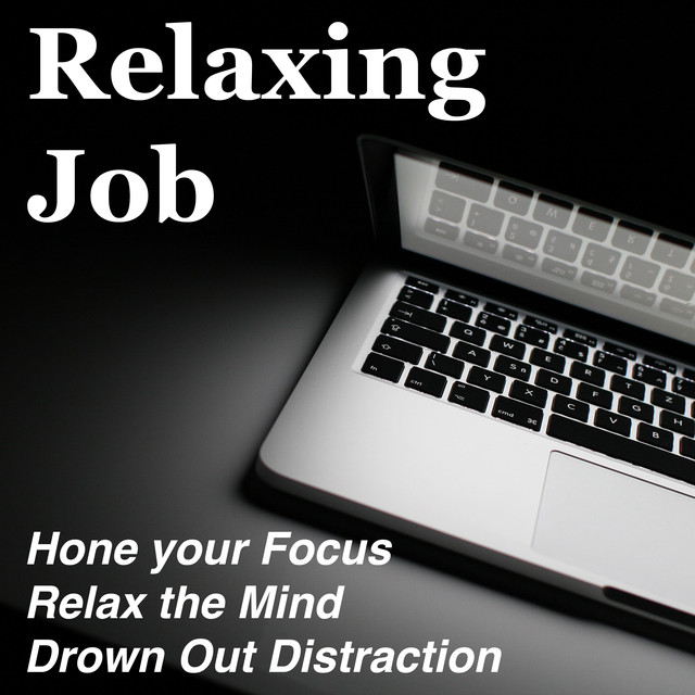 Relaxing Job - The Best Music to Hone your Focus, Relax the Mind and Drown Out Distraction to Create a Productive Environment in your Business Albumcover