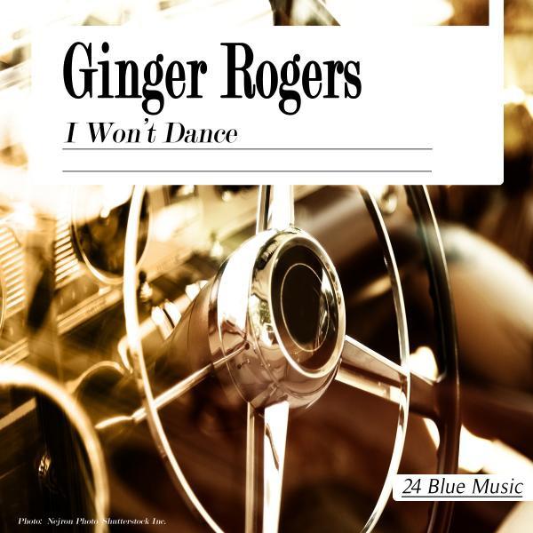 Ginger Rogers Ginger Rogers: I Won't Dance album cover