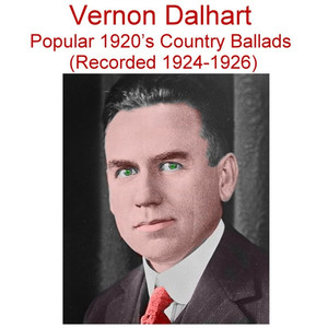 Vernon Dalhart Popular 1920's Country Ballads (Rec 1924-1926) album
