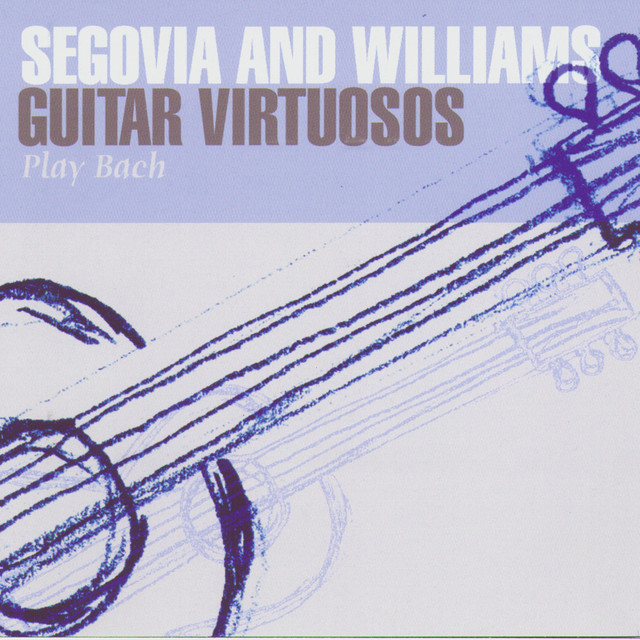 Segovia And Williams: Guitar Virtuosos Play Bach by Andrés
