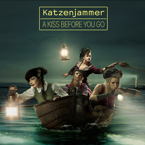 A Kiss Before You Go - Katzenjammer