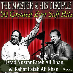 50 Greatest Ever Hits from the Master and His Disciple - Ustad Nusrat Fateh Ali Khan and Rahat Fateh Ali Khan album