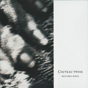 Blue Bell Knoll by Cocteau Twins