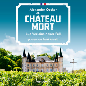 Château Mort - Die Fälle des Luc Verlain - Luc Verlains neuer Fall, Teil 2 (Ungekürzt) Audiobook