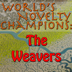 World's Novelty Champions: The Weavers album