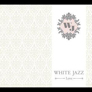 WHITE JAZZ~LOVE~