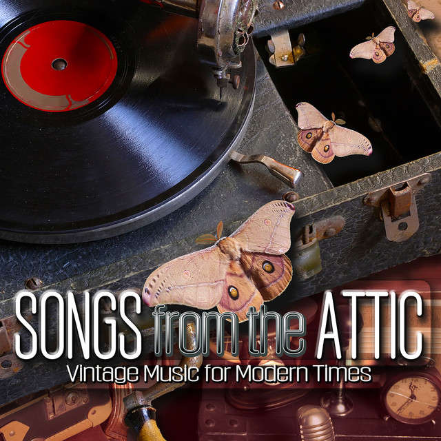 Songs from the Attic: Vintage Music for Modern Times by