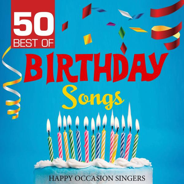 50 Best Of Birthday Songs By Happy Occasion Singers On Spotify